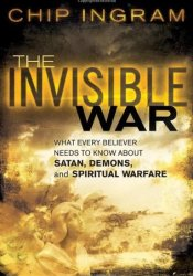 The Invisible War: What Every Believer Needs to Know about Satan, Demons, and Spiritual Warfare Pdf Book