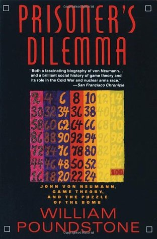 Prisoner's Dilemma: John von Neumann, Game Theory, and the Puzzle of the Bomb
