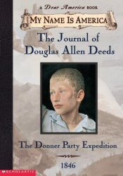 Journal of Douglas Allen Deeds: The Donner Party Expedition, 1846  (My Name Is America) Pdf Book