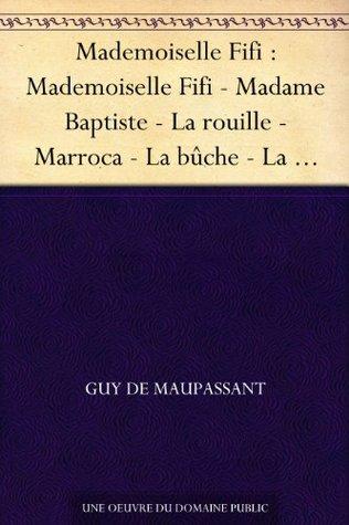 Mademoiselle Fifi : Mademoiselle Fifi - Madame Baptiste - La rouille - Marroca - La bûche - La relique - Le lit - Fou ? - Réveil - Une ruse - À cheval ... de Noël - Le remplaçant
