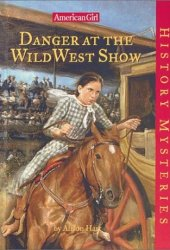 Danger at the Wild West Show (American Girl History Mysteries, #19) Pdf Book