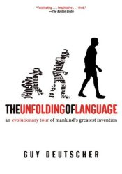 The Unfolding of Language: An Evolutionary Tour of Mankind's Greatest Invention Pdf Book
