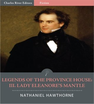 Legends of the Province House: III. Lady Eleanore's Mantle