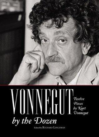 Vonnegut by the Dozen: Twelve Pieces by Kurt Vonnegut