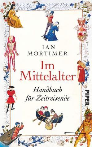 Im Mittelalter. Handbuch für Zeitreisende
