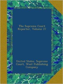 The Supreme Court Reporter, Volume 27