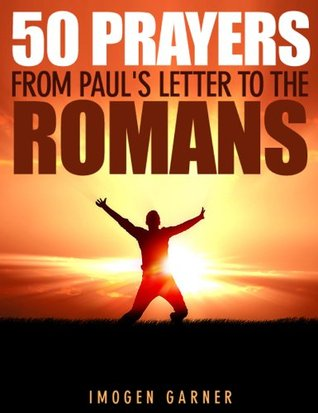 50 Prayers From Paul's Letter To The Romans