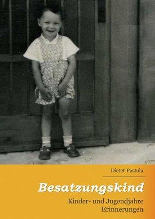 Besatzungskind: Kinder- und Jugendjahre - Erinnerungen