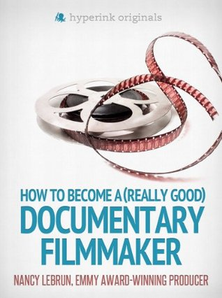 How to Become a (Really Good) Documentary Filmmaker (Documentary Filmmaking 101)