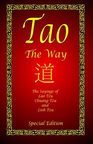 Tao - The Way - Special Edition: The Sayings of Lao Tzu, Chuang Tzu and Lieh Tzu