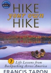 Hike Your Own Hike: 7 Life Lessons from Backpacking Across America Pdf Book