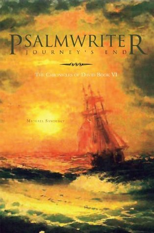 Psalmwriter Journey's End : The Chronicles of David Book VI