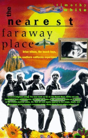 The Nearest Far Away Place: Brian Wilson, the Beach Boys, and the Southern California Experience