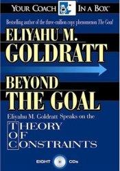 Beyond the Goal: Eliyahu Goldratt Speaks on the Theory of Constraints Book by Eliyahu M. Goldratt