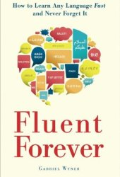 Fluent Forever: How to Learn Any Language Fast and Never Forget It Book Pdf