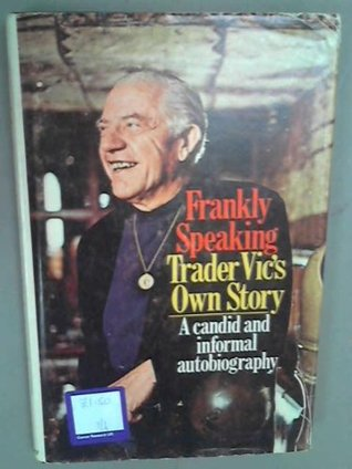 Frankly speaking: Trader Vic's own story,