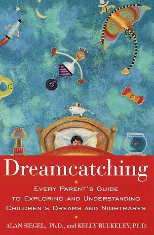 Dreamcatching : Every Parent's Guide to Exploring and Understanding Children's Dreams and Nightmares
