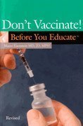 Don't Vaccinate! Before You Educate