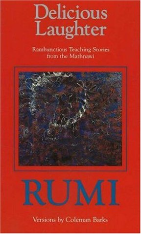 Delicious Laughter: Rambunctious Teaching Stories from the Mathnawi