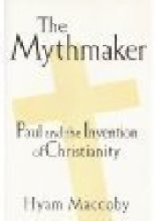 The Mythmaker: Paul and the Invention of Christianity Pdf Book