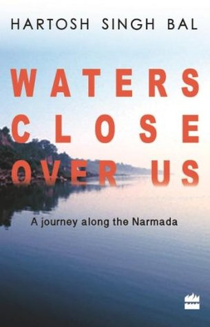 Water close over us: A journey along the Narmada