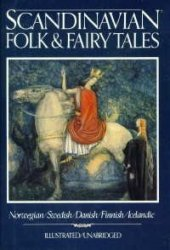 Scandinavian Folk & Fairy Tales: Tales From Norway, Sweden, Denmark, Finland & Iceland