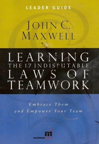 Learning the 17 Indisputable Laws of Teamwork: Leader Guide