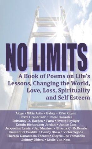 No Limits: A Book of Poems on Life's Lessons, Changing the World, Love, Loss, Spirituality, and Self Esteem