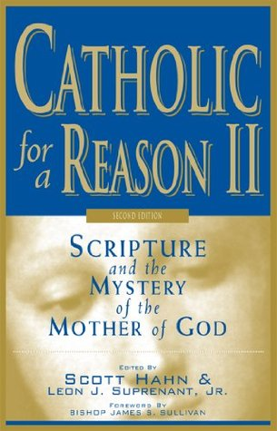 Catholic for a Reason II: Scripture and the Mystery of the Mother of God, Second Edition