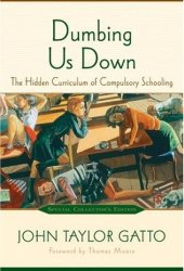 Dumbing Us Down: The Hidden Curriculum of Compulsory Education Pdf Book
