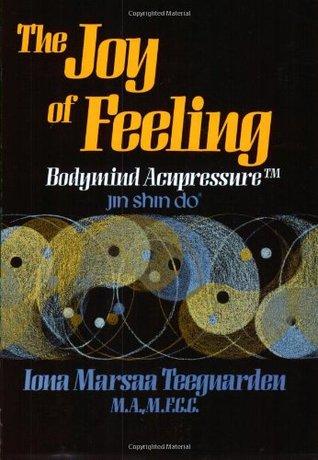 The Joy of Feeling - Bodymind Acupressure: Jin Shin Do
