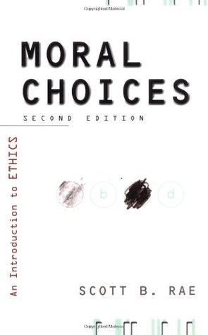 Moral Choices: An Introduction to Ethics by Scott B. Rae