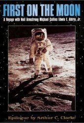 First on the Moon: A Voyage with Neil Armstrong, Michael Collins, Edwin E. Aldrin, Jr. Pdf Book