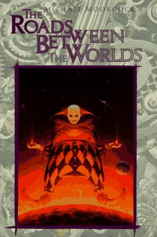 The Roads Between the Worlds (Eternal Champion, #6)