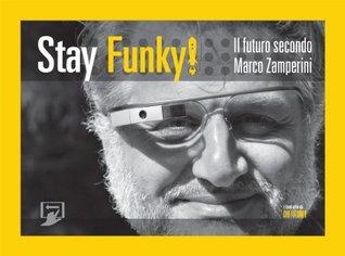 Stay Funky!: Il futuro secondo Marco Zamperini