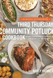 The Third Thursday Community Potluck Cookbook: Recipes and Stories to Celebrate the Bounty of the Moment Book