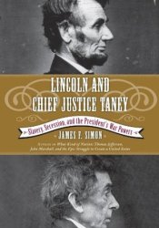 Lincoln and Chief Justice Taney: Slavery, Secession, and the President's War Powers Pdf Book