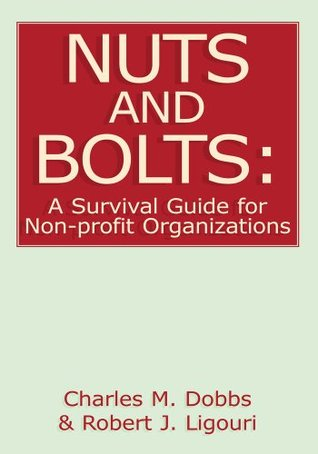 Nuts and Bolts: A Survival Guide for Non-profit Organizations