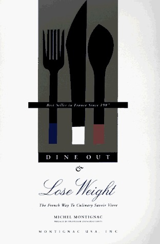 """Dine Out and Lose Weight: The French Way to Culinary """"Savoir Vivre"""""""