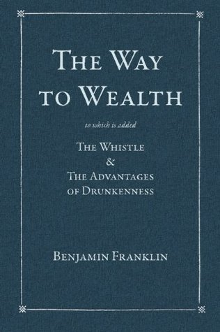 The Way to Wealth: To which is added: The Whistle & The Advantages of Drunkenness