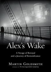 Alex's Wake: A Voyage of Betrayal and a Journey of Remembrance Pdf Book