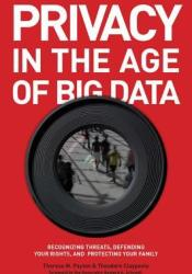 Privacy in the Age of Big Data: Recognizing Threats, Defending Your Rights, and Protecting Your Family Pdf Book