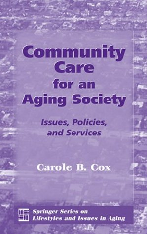 Community Care for an Aging Society: Issues, Policies, and Services (Springer Series on Lifestyles and Issues in Aging)