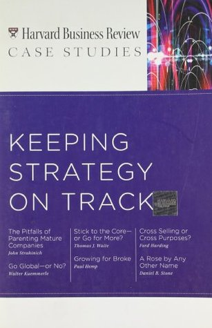 HBR Case Studies: Keeping Strategy on Track