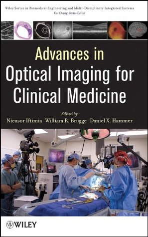 Advances in Optical Imaging for Clinical Medicine (Wiley Series in Biomedical Engineering and Multi-Disciplinary Integrated   Systems.)