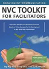 Nonviolent Communication Nvc Toolkit for Facilitators: Interactive Activities and Awareness Exercises Based on 18 Key Concepts for the Development of NVC Skills and Consciousness