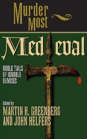 Murder Most Medieval: Noble Tales of Ignoble Demises