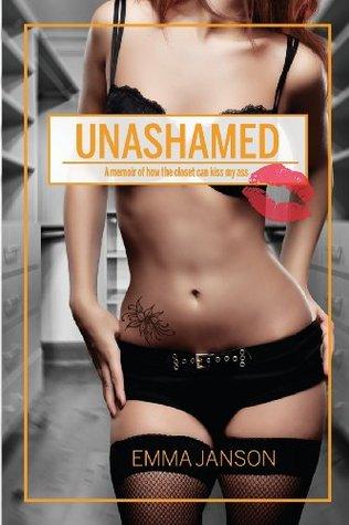 Unashamed: A Memoir of How the Closet Can Kiss My Ass.