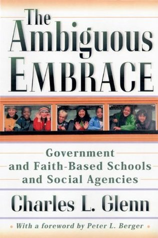The Ambiguous Embrace: Government and Faith-Based Schools and Social Agencies (New Forum Books)