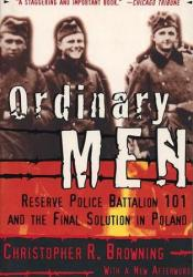 Ordinary Men: Reserve Police Battalion 101 and the Final Solution in Poland Pdf Book